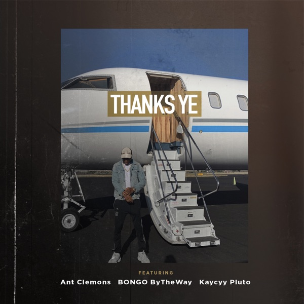 Thanks Ye (feat. Ant Clemons, Bongo ByTheWay & Kaycyy Pluto) - Single
