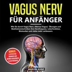 Vagus Nerv für Anfänger [Vagus Nerve for Beginners]: Wie Sie Durch Vagus Nerv Übungen Und Meditationstechniken Ihre Herzfrequenz, Leberfunktion  Blutzucker Und Vieles Mehr Verbessern. (Unabridged)