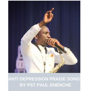 DR PST PAUL ENENCHE - Anti Depression Praise Song