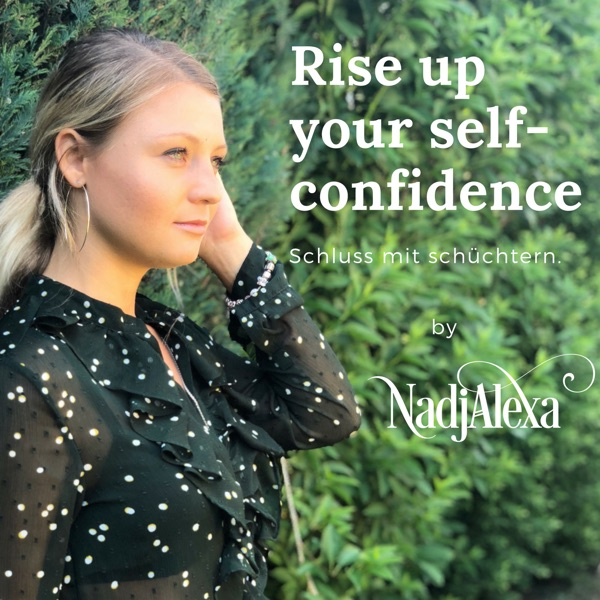 Rise up your self-confidence Podcast by Nadja Alexa
