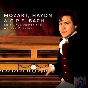 Anders Muskens - Mozart, Haydn & C.P.E. Bach on a 1791 Fortepiano