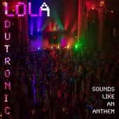 Lola Dutronic - Sounds Like an Anthem