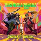 Manu Chao;Gaspar OM - Tengo Mezcla / Maneiras