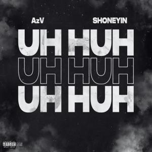 Azv & Shoneyin - Uh Huh