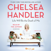 Life Will Be the Death of Me: . . . and you too! (Unabridged) - Chelsea Handler Cover Art