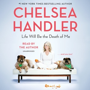 Life Will Be the Death of Me: . . . and you too! (Unabridged) - Chelsea Handler audiobook, mp3