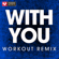 With You (Extended Workout Remix) - Power Music Workout