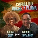 Choco Orta - Capullito Buche y Pluma (feat. Gilberto Santa Rosa)