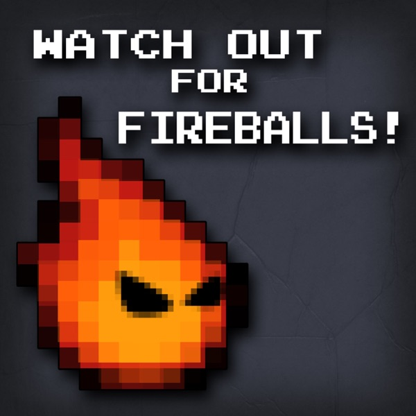 Watch Out For Fireballs Podbay
