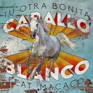 Tu Otra Bonita - Caballo Blanco feat. Macaco
