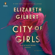 Elizabeth Gilbert - City of Girls: A Novel (Unabridged)