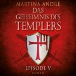 Tödlicher Verrat: Das Geheimnis des Templers, Episode 5 (Ungekürzt)