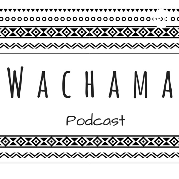 Wachama Podcast ~Personal Development & Social Innovation