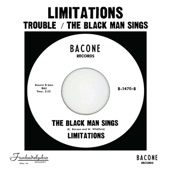 Limitations - Trouble / The Black Man Sings