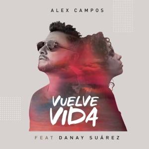 Alex Campos - Vuelve Vida feat. Danay Suárez