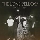 Half Moon Light - The Lone Bellow