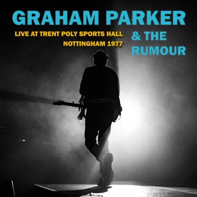 Live At Trent Poly Sports Hall (Nottingham 1977) - Graham Parker