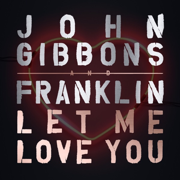 John Gibbons - Let Me Love You