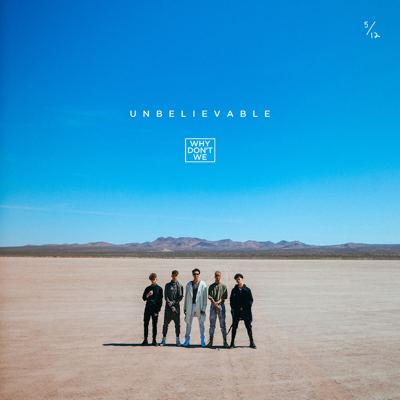 Unbelievable - Why Don't We song