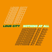 Nothing At All - Loud City - Loud City