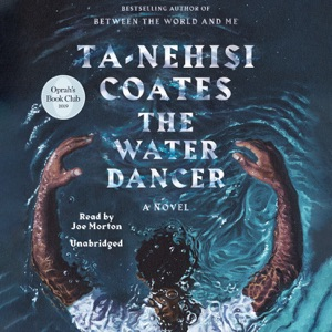 The Water Dancer: A Novel (Unabridged) - Ta-Nehisi Coates audiobook, mp3