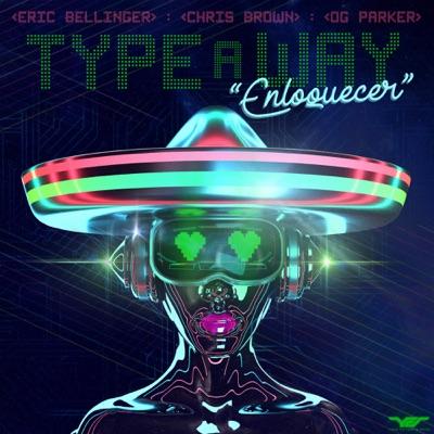 Type a Way (feat. Chris Brown & OG Parker) [Spanish Remix] - Single - Eric Bellinger