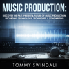 Tommy Swindali - Music Production: Discover the Past, Present, & Future of Music Production, Recording Technology, Techniques, & Songwriting (Unabridged)  artwork