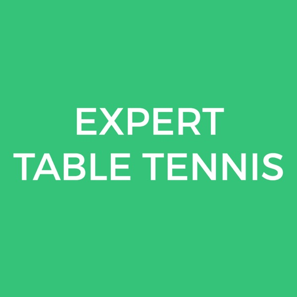 The Expert Table Tennis Podcast
