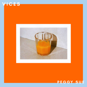 Peggy Sue - Vices