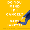 Gary Janetti - Do You Mind If I Cancel?  artwork