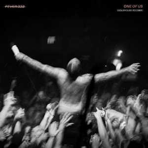 FEVER 333 - One of Us (Goldhouse R333mix)