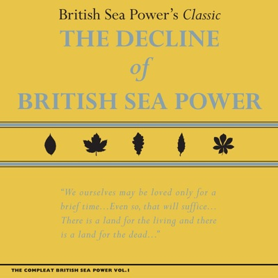 The Compleat British Sea Power, Vol. 1: The Decline of British Sea Power - British Sea Power