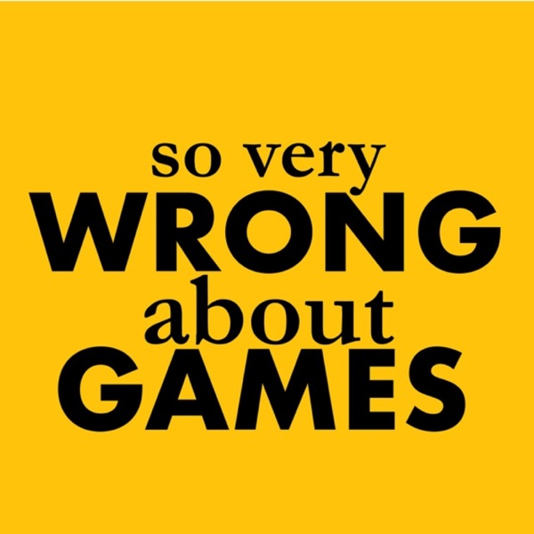 So Very Wrong About Games – Podcast – Podtail