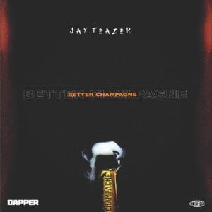 Jay Teazer - Better Champagne