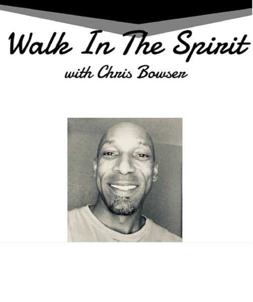 Walk In The Spirit with Chris Bowser M.T.S