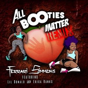 Ferrari Simmons - All Booties Matter Remix feat. Lil Donald & Erica Banks
