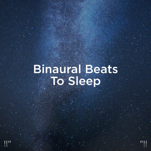 "Binaural Beats Sleep & Deep Sleep Music Collective - !!"" Binaural Beats to Sleep ""!!"