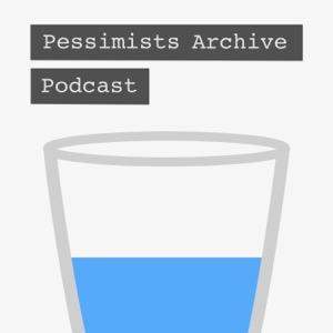 Pessimists Archive Podcast