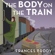 Frances Brody - The Body on the Train