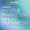 Phil Maxwell - Usa il neuromarketing per il tuo business artwork