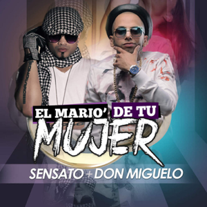 Don Miguelo - El Mario' de Tu Mujer feat. Sensato