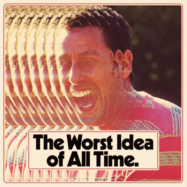 7571a9b6fc Worst Idea Of All Time Podcast av Guy Montgomery and Tim Batt på Apple  Podcasts