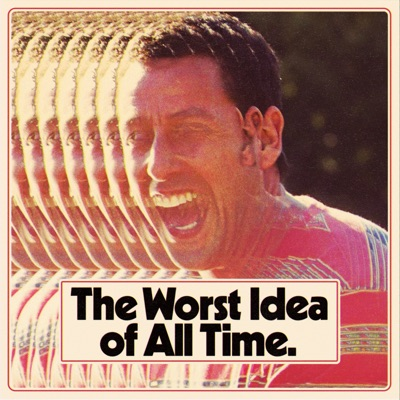 Worst Idea Of All Time Podcast | Podbay