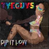 TYEGUYS - Dip It Low