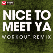 Nice to Meet Ya (Extended Workout Remix) - Power Music Workout