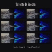 Toronto Is Broken - Lose Control