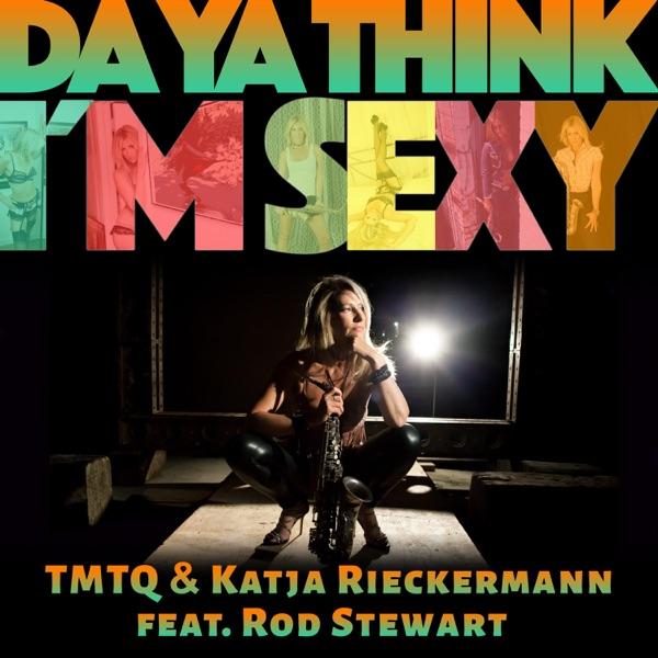 Da Ya Think I'm Sexy (feat. Rod Stewart) [Extended Version] - Single