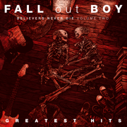 Believers Never Die (Volume Two) - Fall Out Boy - Fall Out Boy
