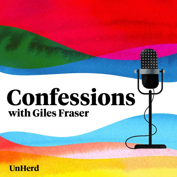 Confessions with Giles Fraser - UnHerd