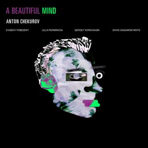 Anton Chekurov - A Beautiful Mind feat. Evgeny Pobozhiy, Julia Perminova, Sergey Korchagin & David Sagamonyants